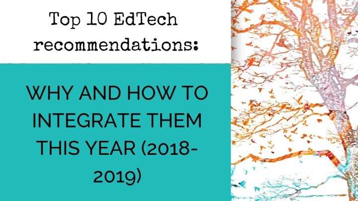 Top 10 EdTech recommendations: Why and how to integrate them this year (2018-2019)